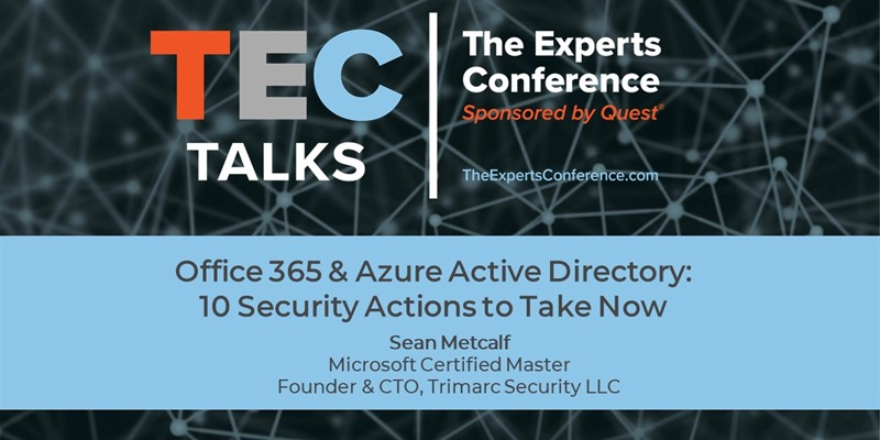 CISA Office 365 Alert and 10 Security Actions to Take Now by Sean Metcalf (from our latest TEC Talk)