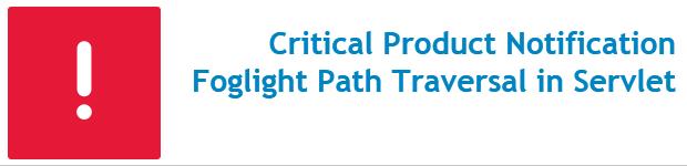 Critical Product Notification Foglight Path Traversal in Servlet
