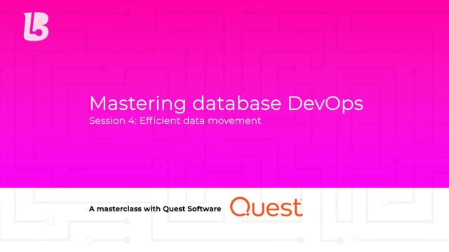 Mastering Database DevOps: Session 4 – Efficient Data Movement