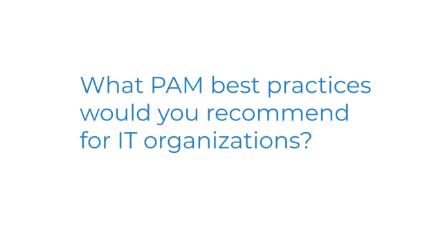 What privileged access management practices would you recommend?